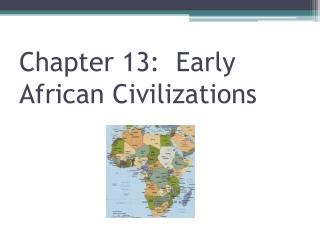 Chapter 13:  Early African Civilizations