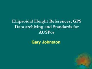 Ellipsoidal Height References, GPS Data archiving and Standards for AUSPos