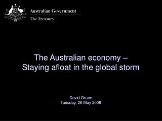 The Australian economy �  Staying afloat in the global storm