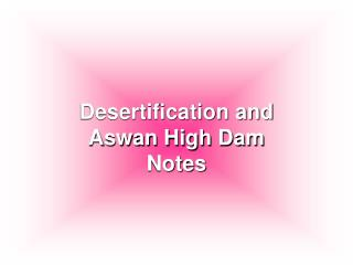 Desertification and  Aswan High Dam  Notes
