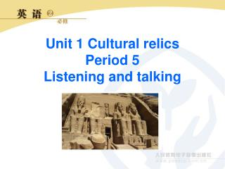 Unit 1 Cultural relics Period 5 Listening and talking