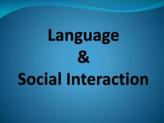 Language  &  Social Interaction