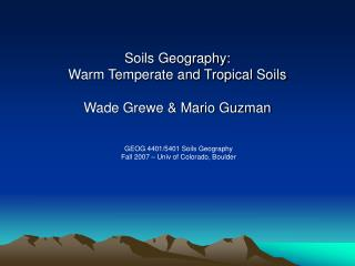 Soils Geography: Warm Temperate and Tropical Soils Wade Grewe & Mario Guzman