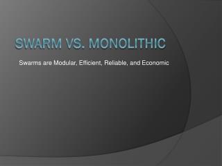 Swarm vs. monolithic