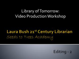 Laura Bush 21 st  Century Librarian Seeds to Trees Academy