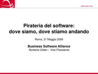 Pirateria del software:  dove siamo, dove stiamo andando Roma, 31 Maggio 2006
