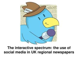 The interactive spectrum: the use of social media in UK regional newspapers
