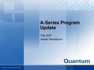 A-Series Program Update