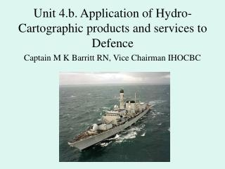 Unit 4.b. Application of Hydro-Cartographic products and services to Defence