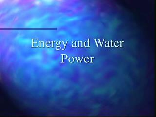 Energy and Water Power