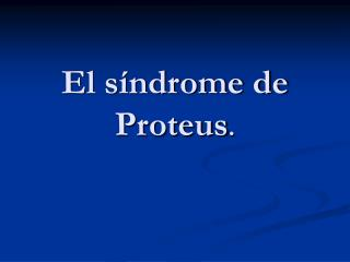 El s ndrome de Proteus.