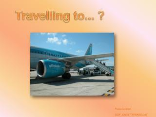 Travelling  to... ?