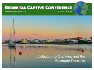 Introduction to Captives and the Bermuda Domicile
