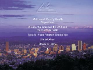 Multnomah County Health Department ? Essential Services  ?FDA Food Standards ?PACE