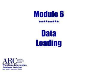Module 6 ********* Data Loading