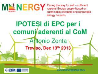 IPOTESI di EPC per i comuni aderenti al  CoM Antonio  Zonta Treviso,  Dec  13 th  2013