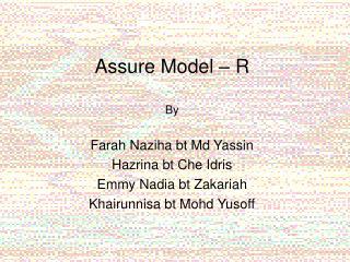Assure Model – R By Farah Naziha bt Md Yassin Hazrina bt Che Idris Emmy Nadia bt Zakariah