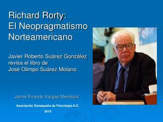 Richard Rorty:  El Neopragmatismo  Norteamericano  Javier Roberto Su rez Gonz lez    revisa el libro de  Jos  Olimpo Su