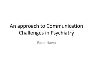 An approach to Communication Challenges in Psychiatry