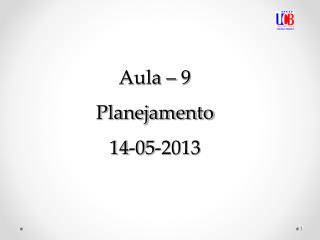 Aula – 9  Planejamento 14-05-2013