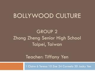 BOLLYWOOD CULTURE  GROUP 2  Zhong Zheng Senior High School Taipei, Taiwan Teacher: Tiffany Yen
