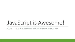 JavaScript is Awesome!