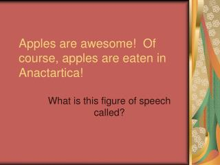 Apples are awesome!  Of course, apples are eaten in Anactartica!