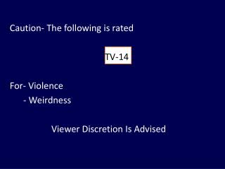 Caution- The following is rated                                             TV-14 For- Violence