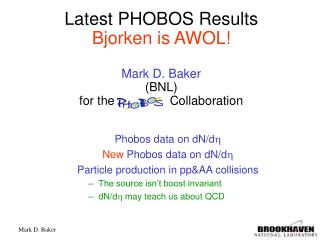 Latest PHOBOS Results  Bjorken is AWOL! Mark D. Baker (BNL) for the                Collaboration