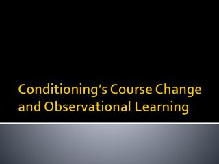 Conditioning's Course Change and Observational Learning