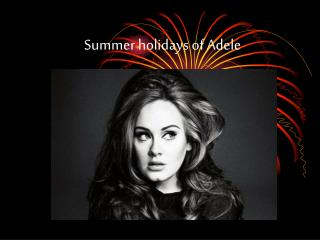 Summer holidays of Adele