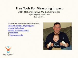 Eric Martin,  Interactive  Media Specialist visionmakermedia/blogs/ eric eric.martin@unl