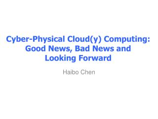 Cyber-Physical Cloud(y) Computing:  Good News, Bad News and  Looking Forward