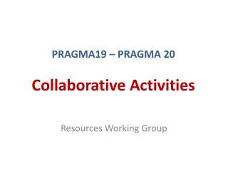 PRAGMA19 – PRAGMA 20 Collaborative Activities