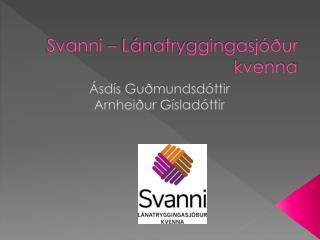 Svanni – Lánatryggingasjóður    kvenna