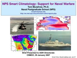 NPS Smart Climatology: Support for Naval Warfare Tom Murphree, Ph.D.