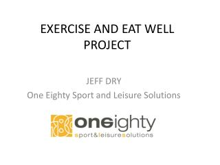 EXERCISE AND EAT WELL PROJECT