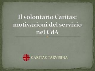 Il volontario Caritas: motivazioni del servizio  nel  CdA