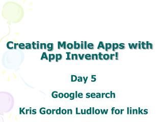 Creating Mobile Apps with App Inventor!