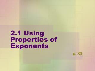 2.1 Using Properties of Exponents