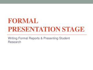 Formal Presentation Stage