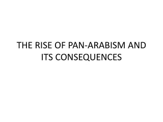 THE RISE OF PAN-ARABISM AND ITS CONSEQUENCES