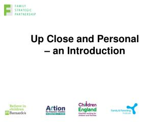 Up Close and Personal – an Introduction