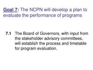 Goal 7 :  The NCPN will develop a plan to evaluate the performance of programs