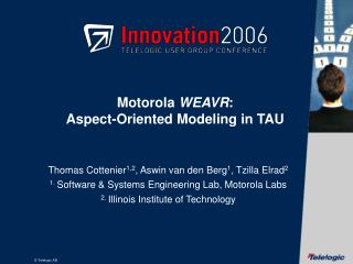 Motorola  WEAVR : Aspect-Oriented Modeling in TAU