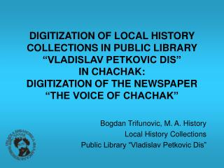 DIGITIZATION OF LOCAL HISTORY COLLECTIONS IN PUBLIC LIBRARY  VLADISLAV PETKOVIC DIS   IN CHACHAK:  DIGITIZATION OF THE N
