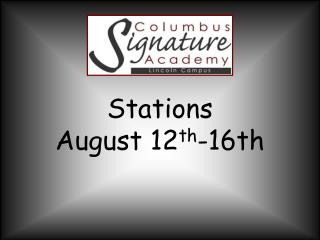 Stations  August 12 th -16th