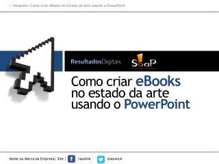 Como criar  eBooks no estado da arte usando o  PowerPoint