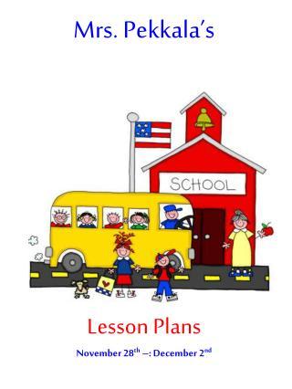Mrs.  Pekkala's Lesson  Plans November 28 th  –: December 2 nd