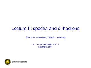 Lecture II: spectra and di-hadrons